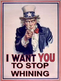 "Uncle Sam says, ""Stop whining!"""